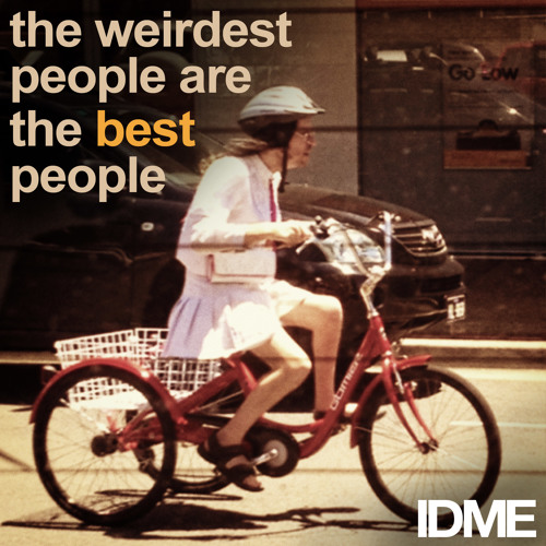 IDME - the weirdest people are the best people