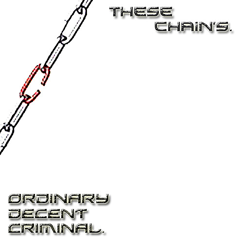 THESE CHAINS. ordinary decent criminal. 2013,