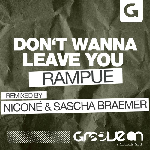 Rampue - Don't Wanna Leave You (Nicone and Sascha Braemer Remix)