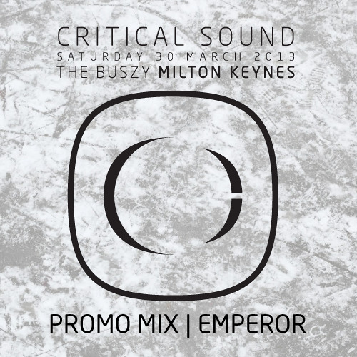 Critical Sound | Milton Keynes | 30.03.13 | Emperor | Promo Mix