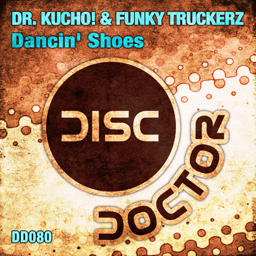 "Dr. Kucho! and Funky Truckerz ""Dancin' Shoes"" (Original  Mix)"