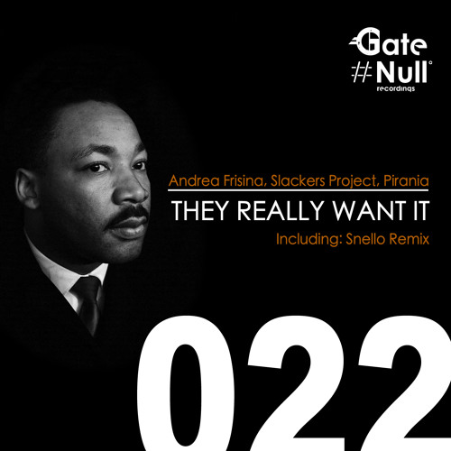 Andrea Frisina, Slackers Project, Pirania - They Really Want It (Snello Rmx) [Gate Null]