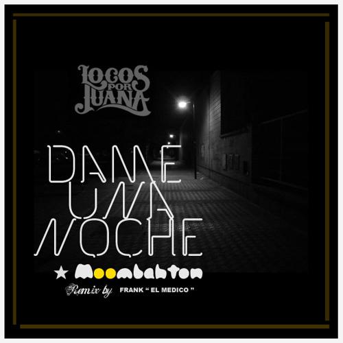Locos por Juana - Dame Una Noche (Medico Moombahton Remix)