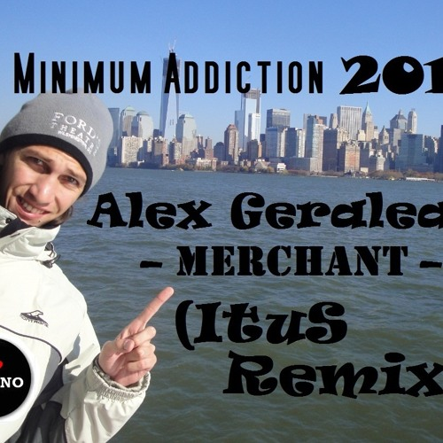 Alex Geralead - Merchant (ItuS Remix) - Preview - [Minimum Addiction] - OUT NOW !!!!