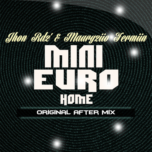 Jhon Rdz' & Mauryziio Fermiin - Mini Euro Home (Original After Mix)PREVIEW