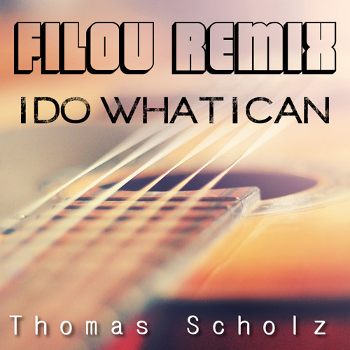 Thomas Scholz - I Do What I Can // Filou Remix