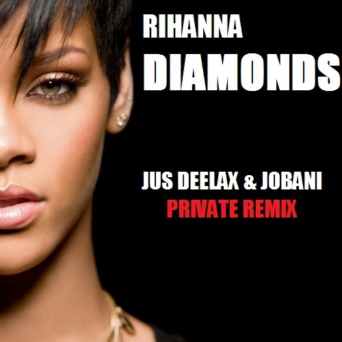Rihanna - Diamonds ( Jus Deelax & Jobani Private remix 4 Sunlife Addicteds )