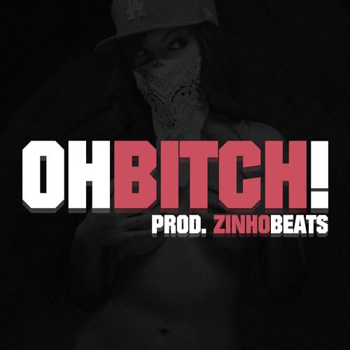 Zinho Beats - Oh Bitch! (Free DL)