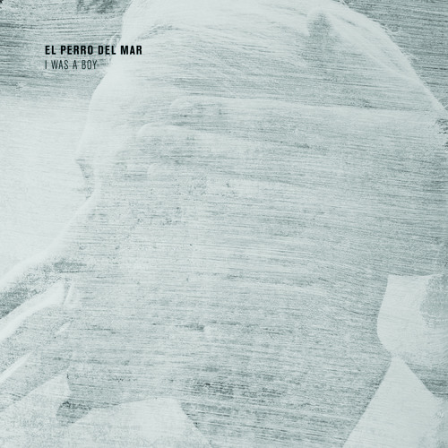 El Perro Del Mar - I Was A Boy
