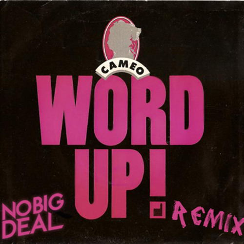 Cameo - Word Up (No Big Deal Remix)
