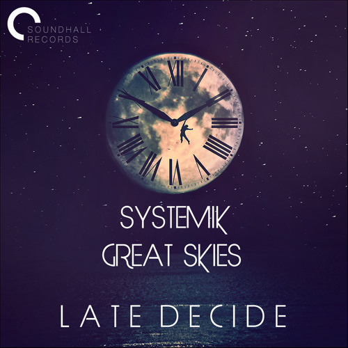 [SHX003] Systemik & Great Skies - Late Decide (OUT NOW)