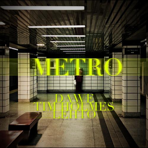 Dawe, Tim Holmes, Lehto - Metro (Original Mix)