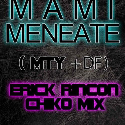 Mami Meneate - Erick Rincon & ChikoMix (Chidote Mix) COLECCION AÑO 2010