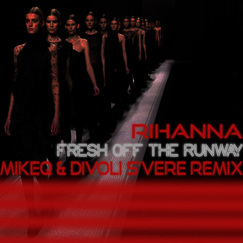 Rihanna - Fresh Off The Runway (MikeQ x Divoli S'vere QB Remix)