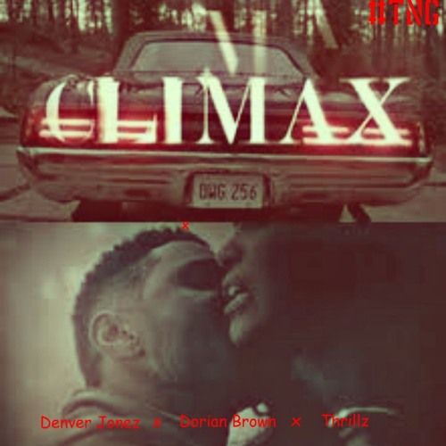 Climax-Denver Jonez ft Dorian Brown and Thrillz