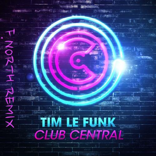 Tim le Funk - Club Central (F.North Remix)