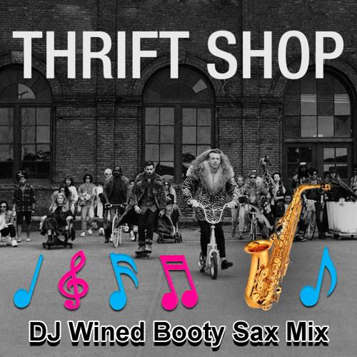 Thrift Shop (DJ Wined Booty Sax Mix) 127bpm