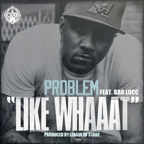 "Problem - ""Like Whaaat"" (feat. Bad Lucc) - Single"