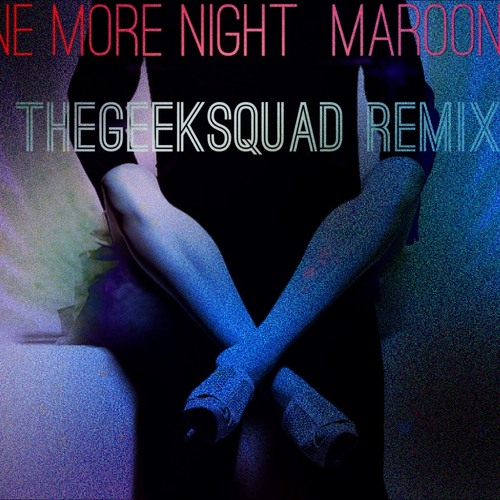 Maroon 5 One More Night (TheGeekSquad Remix)
