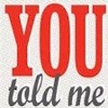 You told me