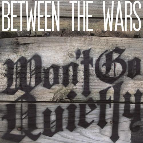 "Between The Wars - ""Won't Go Quietly"" - FULL ALBUM STREAM"