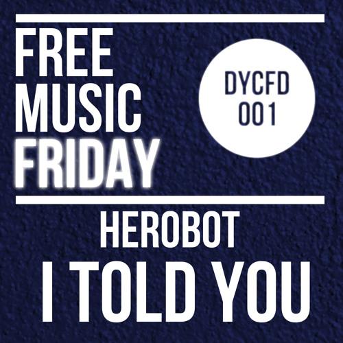FREE MUSIC FRIDAY: Herobot - I Told You (Original Mix) [DYCFD001]