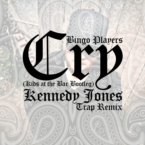 Bingo Players - Cry (Kids at the Bar Bootleg) [Kennedy Jones Trap Remix]