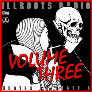 ILLRoots Radio Volume Three (Hosted by OG Chase B)