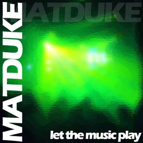 Matduke - Let The Music Play