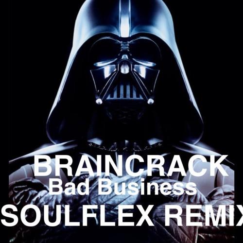 Braincrack - Bad Business (Soulflex Remix)