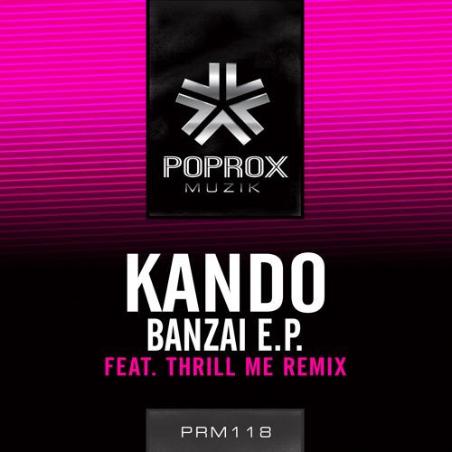 "Kando - ""Banzai (Original Mix)"" [Pop Rox Muzik]"
