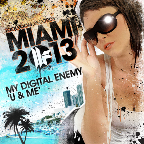 My Digital Enemy - U and Me - Toolroom Records Miami 2013 - Out 25.02.13