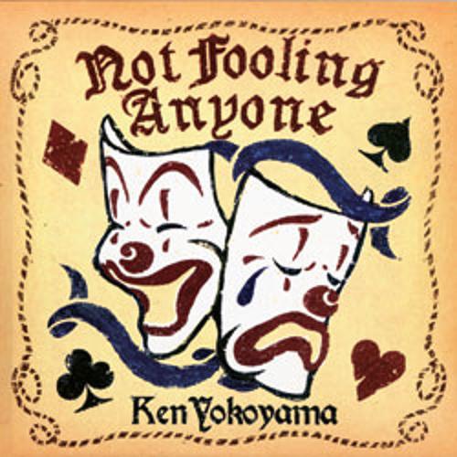 "Ken Yokoyama ""Not Fooling Anyone"""