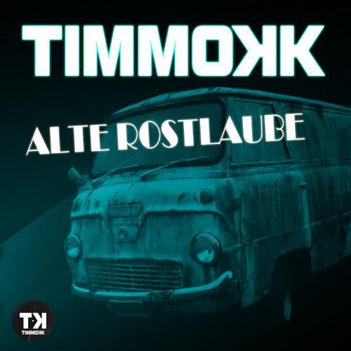 Timmokk - Alte Rostlaube (Original Mix)