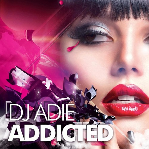 ADDICTED - Mixed By DJ Adie [Album MINIMIX]