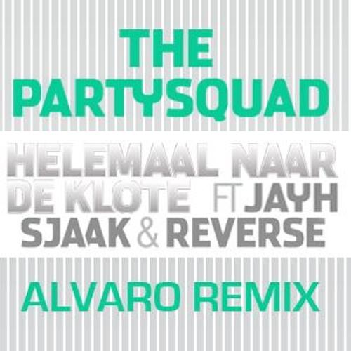 The Partysquad ft. Jayh Jawson, Sjaak & Reverse - Helemaal Naar De Klote (ALVARO REMIX)