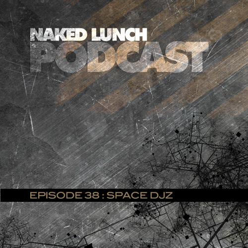 Naked Lunch PODCAST #038 - SPACE DJZ