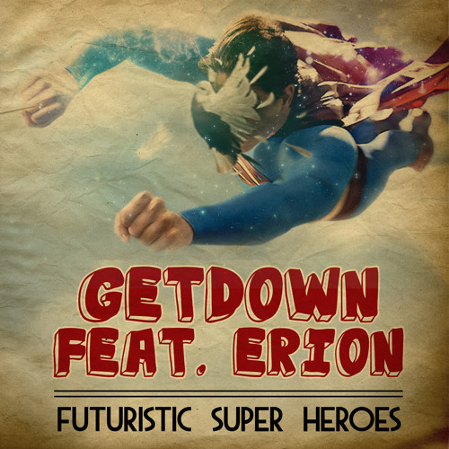 GETDOWN feat. ERION : Futuristic SuperHeroes