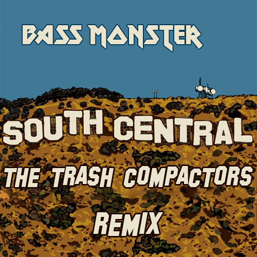 South Central - Bass Monster (The Trash Compactors Remix)