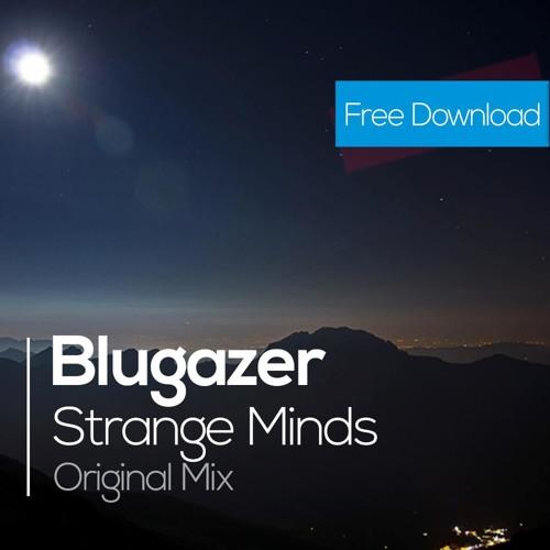 Blugazer - Strange Minds (Original Mix) [FREE DOWNLOAD]