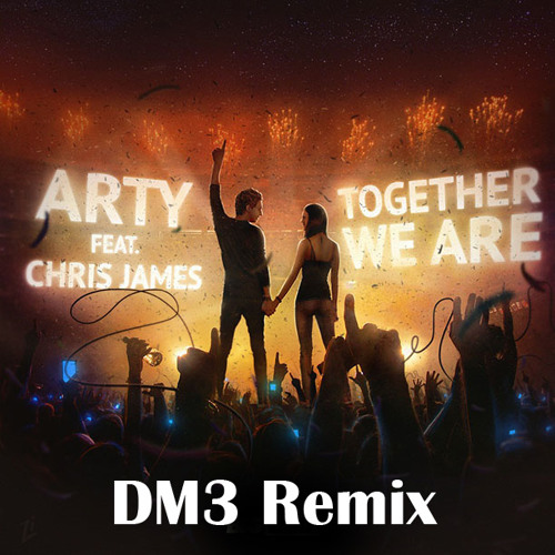 Arty Ft. Chris James - Together We Are (DM3 Remix)