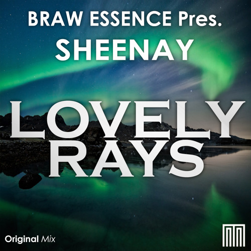 Braw Essence Pres. Sheenay - Lovely Rays (Original Mix) [Out Now]