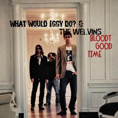 What Would Iggy Do? - Bloody Good Time (The Welvins Remix)