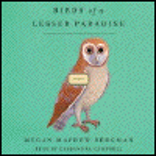 BIRDS OF A LESSER PARADISE by Megan Mayhew Bergman, read by Cassandra Campbell