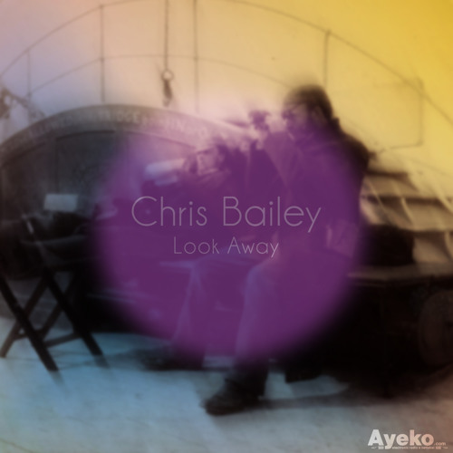 Chris Bailey -  Look Away (Original Mix) - Ayeko Records