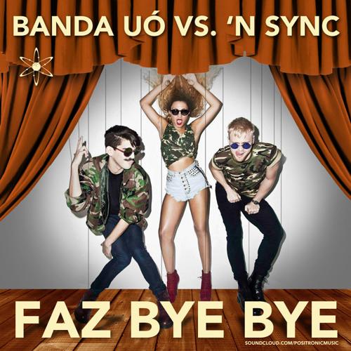 Faz Bye Bye (Positronic! Mashup)