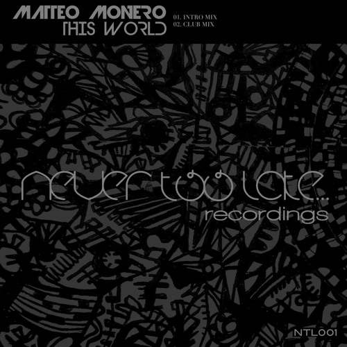Matteo Monero - This World - Never Too Late Recordings PREVIEW