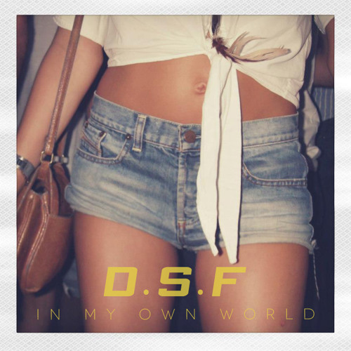 D.S.F - In My Own World