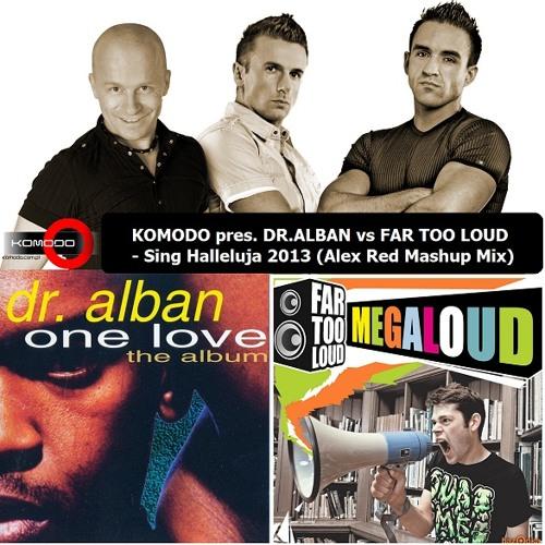 KOMODO pres. DR. ALBAN vs FAR TOO LOUD - Sing Hallelujah 2013 (Komodo Mashup Mix) New Master