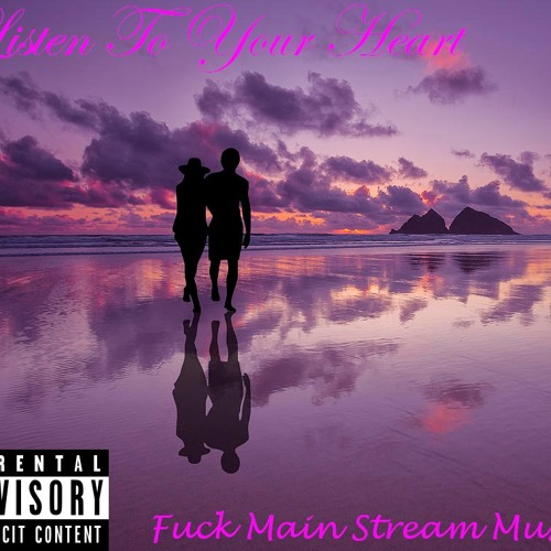 Listen To Your Heart - Fuck Main Stream Music
